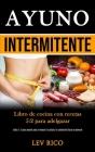 Ayuno Intermitente: Libro de cocina con recetas 5:2 para adelgazar (Dieta 5: 2 para perder peso y mejorar la salud y la condición física e Cover Image