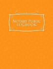 Notary Public Logbook: Notary Book Journal, Notary Public Journal Book, Notary Log Journal, Notary Records Journal: Notary Journal, Orange Co Cover Image