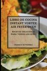 Libro de Cocina Instant Vortex Air Fryer 2021 (Instant Vortex Air Fryer Spanish Edition): Recetas Deliciosas Para Todos Los Dias Cover Image