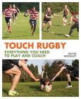 Touch Rugby: Everything You Need to Play and Coach Cover Image