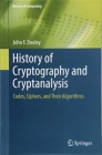 History of Cryptography and Cryptanalysis: Codes, Ciphers, and Their Algorithms (History of Computing) Cover Image
