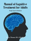 Manual of Cognitive Treatment for Adults: Simple Speech Solutions Cover Image