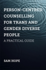 Person-Centred Counselling for Trans and Gender Diverse People: A Practical Guide Cover Image