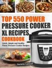 Top 550 Power Pressure Cooker XL Recipes Cookbook: Quick, Simple and Healthy Power Pressure Cooker Recipes Cover Image