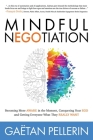 Mindful Negotiation: Becoming More Aware in the Moment, Conquering Your Ego and Getting Everyone What They Really Want Cover Image