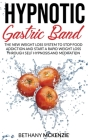 Hypnotic Gastric Band: The New Weight Loss System to Stop Food Addiction and Start a Rapid Weight Loss Through Self Hypnosis and Meditation Cover Image