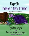 Myrtle Makes a New Friend: Myrtle the Purple Turtle Series Cover Image