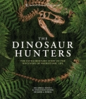 Amnh the Dinosaur Hunters: The Extraordinary Story of the Discovery of Prehistoric Life Cover Image