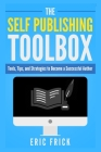 The Self Publishing Toolbox: Tools, Tips, and Strategies for Becoming a Successful Author Cover Image