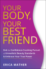 Your Body, Your Best Friend: End the Confidence-Crushing Pursuit of Unrealistic Beauty Standards and Embrace Your True Power Cover Image