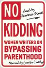 No Kidding: Women Writers on Bypassing Parenthood Cover Image