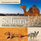 Animals of the Sahara - Wildlife of the Desert - Encyclopedias for Children Cover Image