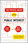The Private Abuse of the Public Interest: Market Myths and Policy Muddles (Chicago Studies in American Politics) Cover Image