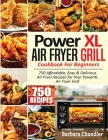 PowerXL Air Fryer Grill Cookbook For Beginners: 750 Affordable, Easy & Delicious Air Fryer Recipes For Your PowerXL Air Fryer Grill Cover Image