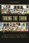 Taking the Train: How Graffiti Art Became an Urban Crisis in New York City (Popular Cultures) Cover Image