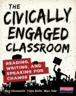 The Civically Engaged Classroom: Reading, Writing, and Speaking for Change Cover Image