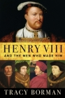 Henry VIII: And the Men Who Made Him Cover Image