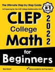 CLEP College Math for Beginners: The Ultimate Step by Step Guide to Preparing for the CLEP College Math Test Cover Image