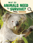 What Do Animals Need to Survive? Cover Image