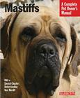 Mastiffs: Everything about Purchase, Care, Nutrition, Grooming, Behavior, and Training (Barron's Complete Pet Owner's Manuals) Cover Image