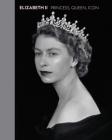 Elizabeth II: Princess, Queen, Icon Cover Image