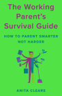 The Working Parent's Survival Guide: How to Parent Smarter Not Harder Cover Image