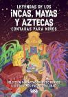 Leyendas de los incas, mayas y aztecas contada para niños (La brújula y la veleta) Cover Image