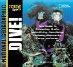 Extreme Sports: Dive!: Your Guide to Snorkeling, Scuba, Night-Diving, Free-Diving, Exploring Shipwrecks, Caves, and More Cover Image