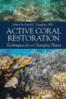 Active Coral Restoration: Techniques for a Changing Planet Cover Image