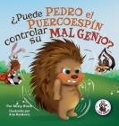 ¿Puede Pedro el Puercoespín controlar su mal genio?: Can Quilliam Learn to Control His Temper (Spanish Edition) Cover Image