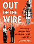 Out on the Wire: The Storytelling Secrets of the New Masters of Radio Cover Image
