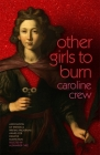Other Girls to Burn (Association of Writers and Writing Programs Award for Creati #34) Cover Image
