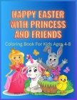 Happy Easter With Princess And Friends: Funny Drawing With Princess, Unicorn, Bunny And Easter Egg Make Beautiful And Unique Color Pages, Mazes And Do Cover Image