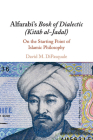 Alfarabi's Book of Dialectic (Kitāb Al-Jadal): On the Starting Point of Islamic Philosophy Cover Image