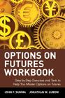 Options on Futures Workbook: Step-By-Step Exercises and Tess to Help You Master Options on Futures (Wiley Trading Advantage) Cover Image