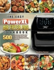 The Easy PowerXL Air Fryer Pro Cookbook: 500 Quick, Savory and Creative Recipes to Fry, Bake, Grill, and Roast with Your PowerXL Air Fryer Pro Cover Image