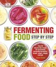 Fermenting Food Step by Step: Over 80 step-by-step recipes for successfully fermenting kombucha, kimchi, yogur Cover Image