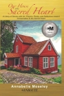 Our House of the Sacred Heart: A Litany of Stories with Art, Prayers, and Reflections Cover Image