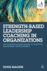 Strength-Based Leadership Coaching in Organizations: An Evidence-Based Guide to Positive Leadership Development Cover Image