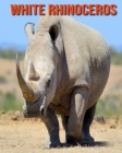 White Rhinoceros: Fun Learning Facts About White Rhinoceros Cover Image