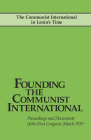 Founding the Communist International: Proceedings and Documents of the First Congress, March 1919 Cover Image