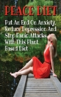 PEACE DIET - Put An End On Anxiety, Reduce Depression And Stop Panic Attacks With This Plant Based Diet: Anti Anxiety Food Solutions And Natural Remed Cover Image