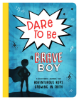 Dare to Be a Brave Boy: A Devotional Journal for Adventurous Boys Growing in Faith (Brave Boys) Cover Image