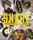 Share: Delicious and Surprising Recipes to Pass Around Your Table Cover Image
