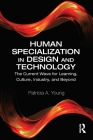 Human Specialization in Design and Technology: The Current Wave for Learning, Culture, Industry, and Beyond Cover Image