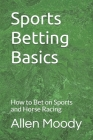 Sports Betting Basics: How to Bet on Sports and Horse Racing Cover Image