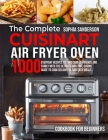 The Complete Cuisinart Air Fryer Oven Cookbook for Beginners: 1000 Everyday Recipes To Take Care Of Friends And Family With The Ultimate And Time-Savi Cover Image