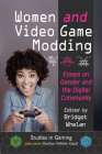 Women and Video Game Modding: Essays on Gender and the Digital Community (Studies in Gaming) Cover Image