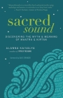 Sacred Sound: Discovering the Myth & Meaning of Mantra & Kirtan Cover Image