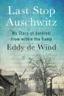 Last Stop Auschwitz: My Story of Survival from within the Camp Cover Image